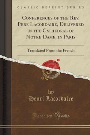 Bog, paperback Conferences of the REV. Pe Re Lacordaire, Delivered in the Cathedral of No Tre Dame, in Paris af Henri Lacordaire