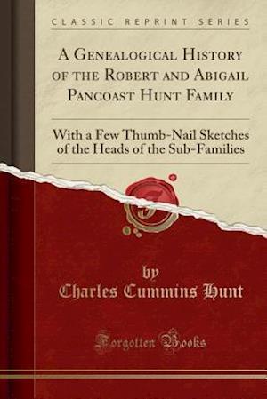 Bog, paperback A   Genealogical History of the Robert and Abigail Pancoast Hunt Family af Charles Cummins Hunt