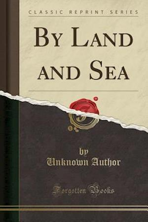 Bog, paperback By Land and Sea (Classic Reprint) af Unknown Author