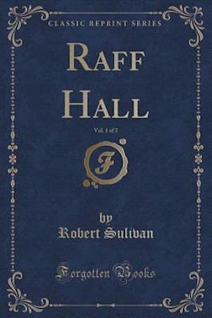 Bog, paperback Raff Hall, Vol. 1 of 3 (Classic Reprint) af Robert Sulivan