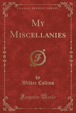 Bog, paperback My Miscellanies (Classic Reprint) af Wilkie Collins