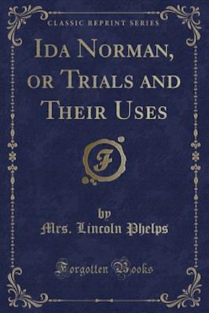 Bog, paperback Ida Norman, or Trials and Their Uses (Classic Reprint) af Mrs Lincoln Phelps
