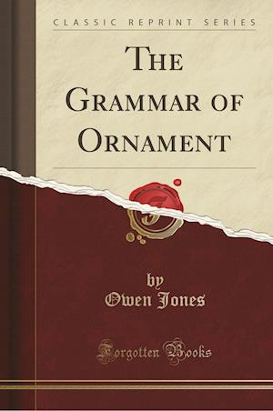 Bog, paperback The Grammar of Ornament (Classic Reprint) af Owen Jones