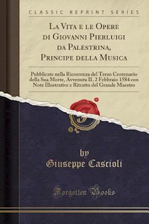 Bog, paperback La Vita E Le Opere Di Giovanni Pierluigi Da Palestrina, Principe Della Musica af Giuseppe Cascioli