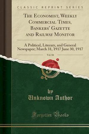 Bog, paperback The Economist, Weekly Commercial Times, Bankers' Gazette and Railway Monitor, Vol. 84 af Unknown Author