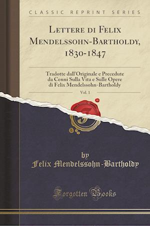 Bog, paperback Lettere Di Felix Mendelssohn-Bartholdy, 1830-1847, Vol. 1 af Felix Mendelssohn-Bartholdy