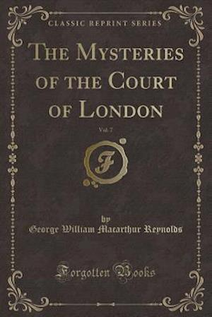 Bog, paperback The Mysteries of the Court of London, Vol. 7 (Classic Reprint) af George William Macarthur Reynolds