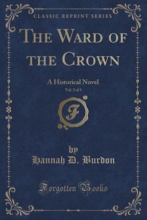 Bog, paperback The Ward of the Crown, Vol. 2 of 3 af Hannah D. Burdon