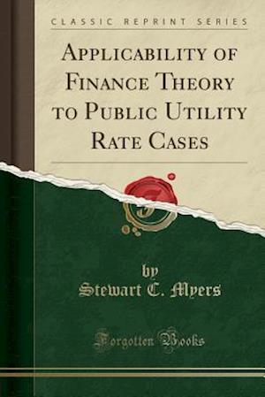 Bog, paperback Applicability of Finance Theory to Public Utility Rate Cases (Classic Reprint) af Stewart C. Myers