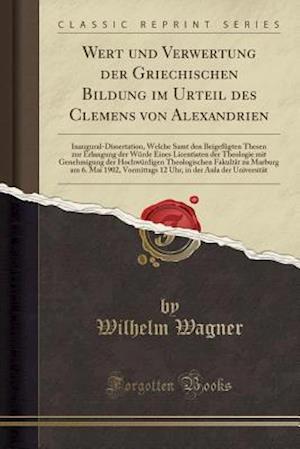 Bog, paperback Wert Und Verwertung Der Griechischen Bildung Im Urteil Des Clemens Von Alexandrien af Wilhelm Wagner