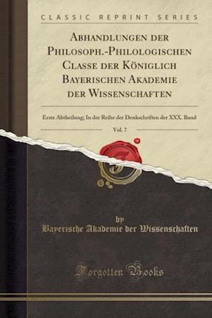 Bog, paperback Abhandlungen Der Philosoph.-Philologischen Classe Der Koniglich Bayerischen Akademie Der Wissenschaften, Vol. 7 af Bayerische Akademie Der Wissenschaften