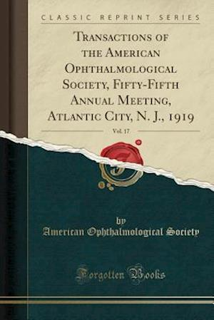 Bog, paperback Transactions of the American Ophthalmological Society, Fifty-Fifth Annual Meeting, Atlantic City, N. J., 1919, Vol. 17 (Classic Reprint) af American Ophthalmological Society