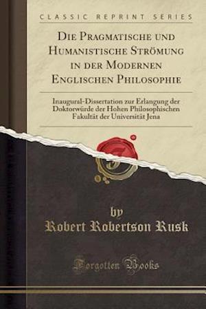 Bog, paperback Die Pragmatische Und Humanistische Stromung in Der Modernen Englischen Philosophie af Robert Robertson Rusk