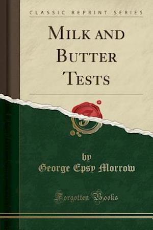 Bog, paperback Milk and Butter Tests (Classic Reprint) af George Epsy Morrow