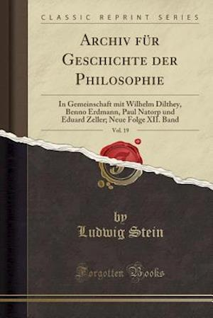 Bog, paperback Archiv Fur Geschichte Der Philosophie, Vol. 19 af Ludwig Stein