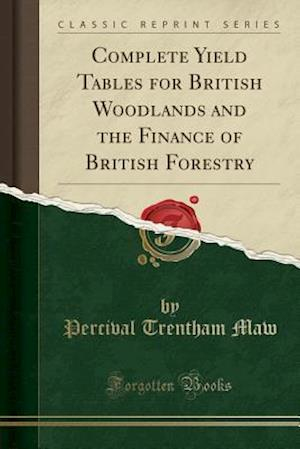 Bog, paperback Complete Yield Tables for British Woodlands and the Finance of British Forestry (Classic Reprint) af Percival Trentham Maw