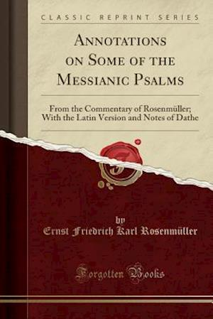 Bog, paperback Annotations on Some of the Messianic Psalms af Ernst Friedrich Karl Rosenmuller