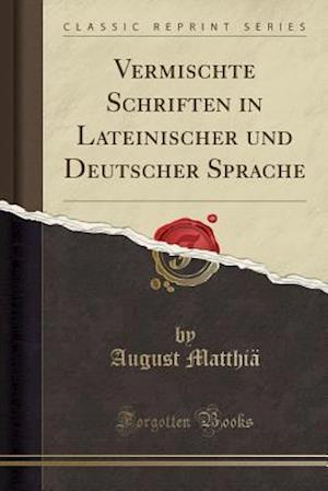 Bog, paperback Vermischte Schriften in Lateinischer Und Deutscher Sprache (Classic Reprint) af August Matthia