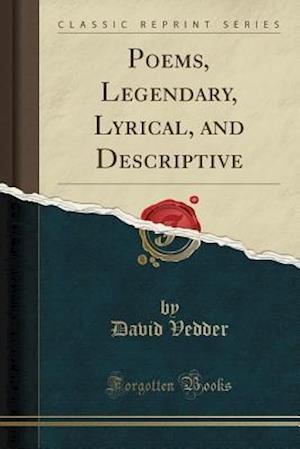 Bog, paperback Poems, Legendary, Lyrical, and Descriptive (Classic Reprint) af David Vedder
