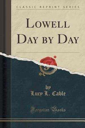 Bog, paperback Lowell Day by Day (Classic Reprint) af Lucy L. Cable