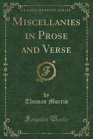 Bog, paperback Miscellanies in Prose and Verse (Classic Reprint) af Thomas Morris