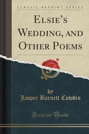 Bog, paperback Elsie's Wedding, and Other Poems (Classic Reprint) af Jasper Barnett Cowdin