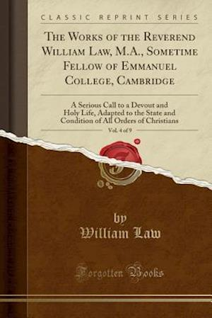 Bog, paperback The Works of the Reverend William Law, M.A., Sometime Fellow of Emmanuel College, Cambridge, Vol. 4 of 9 af William Law