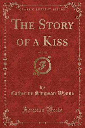 Bog, paperback The Story of a Kiss, Vol. 2 of 3 (Classic Reprint) af Catherine Simpson Wynne