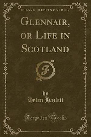 Bog, paperback Glennair, or Life in Scotland (Classic Reprint) af Helen Hazlett