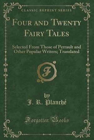 Bog, paperback Four and Twenty Fairy Tales af J. R. Planche