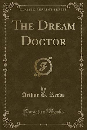 Bog, paperback The Dream Doctor (Classic Reprint) af Arthur B. Reeve