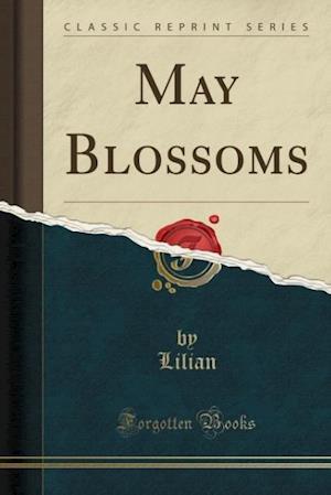 Bog, paperback May Blossoms (Classic Reprint) af Lilian Lilian