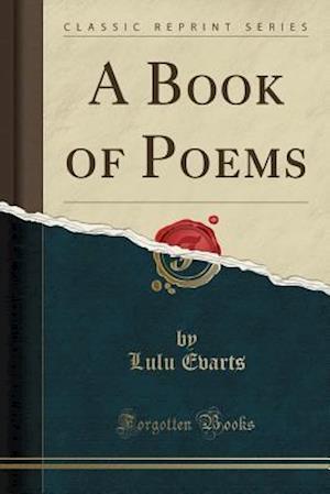 Bog, paperback A Book of Poems (Classic Reprint) af Lulu Evarts