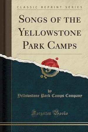 Bog, paperback Songs of the Yellowstone Park Camps (Classic Reprint) af Yellowstone Park Camps Company