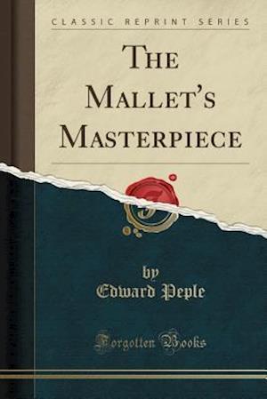 Bog, paperback The Mallet's Masterpiece (Classic Reprint) af Edward Peple