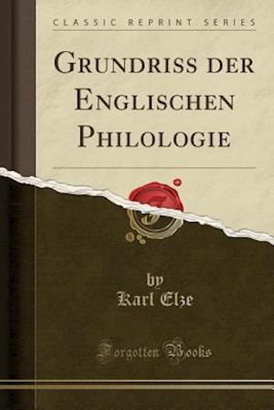 Bog, paperback Grundriss Der Englischen Philologie (Classic Reprint) af Karl Elze