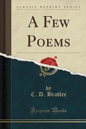 Bog, paperback A Few Poems (Classic Reprint) af C. D. Bradlee