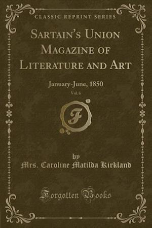 Bog, paperback Sartain's Union Magazine of Literature and Art, Vol. 6 af Mrs Caroline Matilda Kirkland