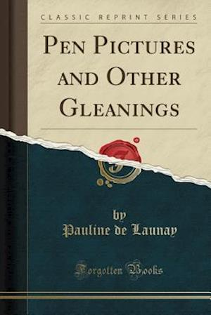 Bog, paperback Pen Pictures and Other Gleanings (Classic Reprint) af Pauline De Launay