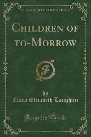Bog, paperback Children of To-Morrow (Classic Reprint) af Clara Elizabeth Laughlin