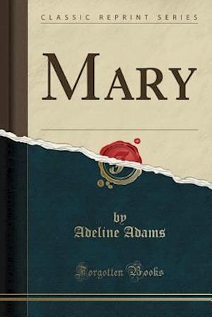 Bog, paperback Mary (Classic Reprint) af Adeline Adams