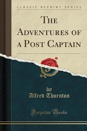 Bog, paperback The Adventures of a Post Captain (Classic Reprint) af Alfred Thornton
