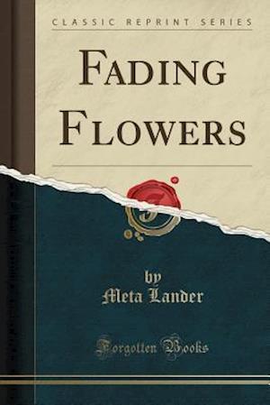 Bog, paperback Fading Flowers (Classic Reprint) af Meta Lander