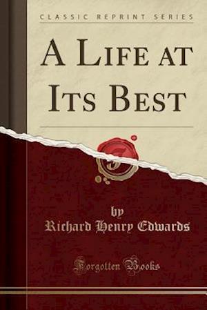 Bog, paperback A Life at Its Best (Classic Reprint) af Richard Henry Edwards