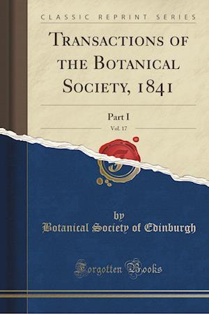 Bog, paperback Transactions of the Botanical Society, 1841, Vol. 17 af Botanical Society Of Edinburgh