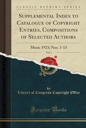 Bog, paperback Supplemental Index to Catalogue of Copyright Entries, Compositions of Selected Authors, Vol. 3 af Library Of Congress Copyright Office