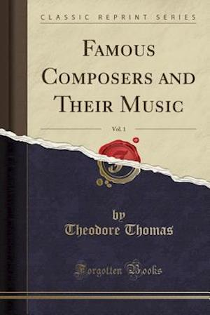 Bog, paperback Famous Composers and Their Music, Vol. 1 (Classic Reprint) af Theodore Thomas
