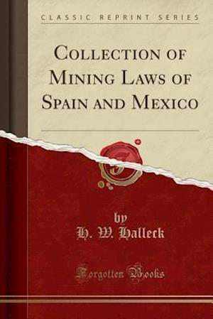 Bog, paperback Collection of Mining Laws of Spain and Mexico (Classic Reprint) af H. W. Halleck