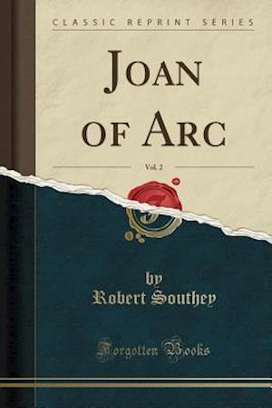Bog, paperback Joan of Arc, Vol. 2 (Classic Reprint) af Robert Southey