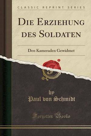 Bog, paperback Die Erziehung Des Soldaten af Paul Von Schmidt
